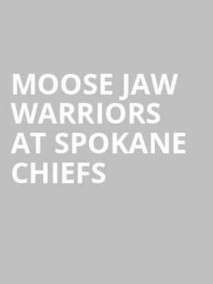 Moose Jaw Warriors at Spokane Chiefs at Spokane Arena