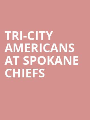 Tri-City Americans at Spokane Chiefs at Spokane Arena