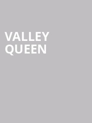 Valley Queen at The Bartlett