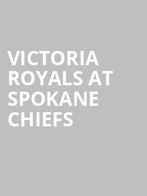 Victoria Royals at Spokane Chiefs at Spokane Arena